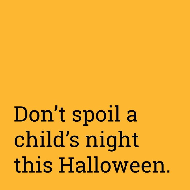 Don't spoil a child's night this Halloween