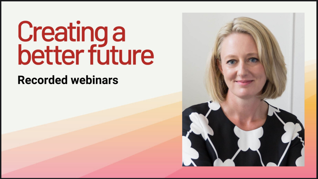 Creating a better future recorded webinars